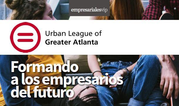 Urban League of Greater Atlanta. formando a los empresarios del futuro