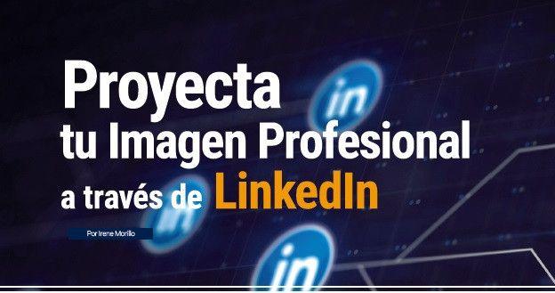 Proyecta tu Imagen Profesional a través de LinkedIn