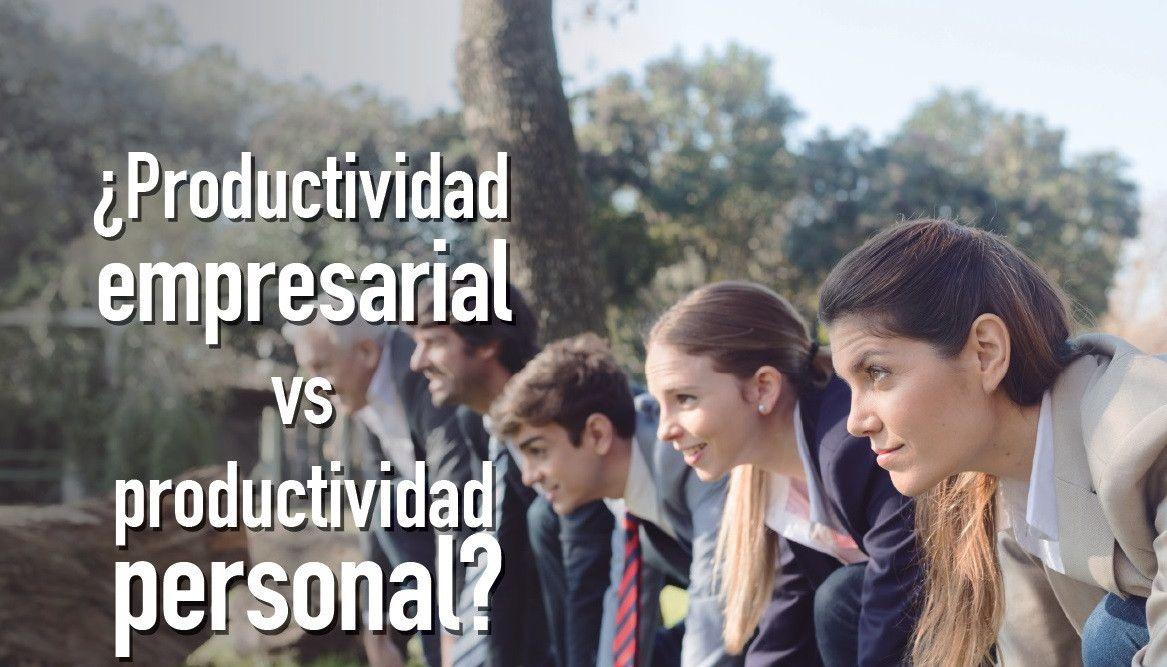 ¿Productividad empresarial vs productividad personal?