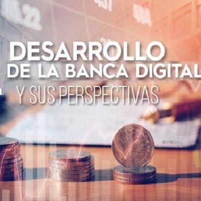 Julio Lozano: Desarrollo de la Banca Digital y  sus Perspectivas