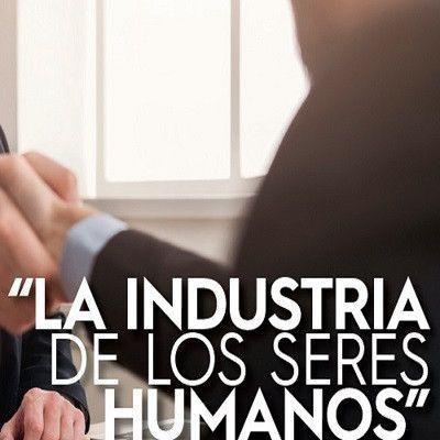"""Jesús Itriago:""""LA INDUSTRIA DE LOS SERES HUMANOS"""""""